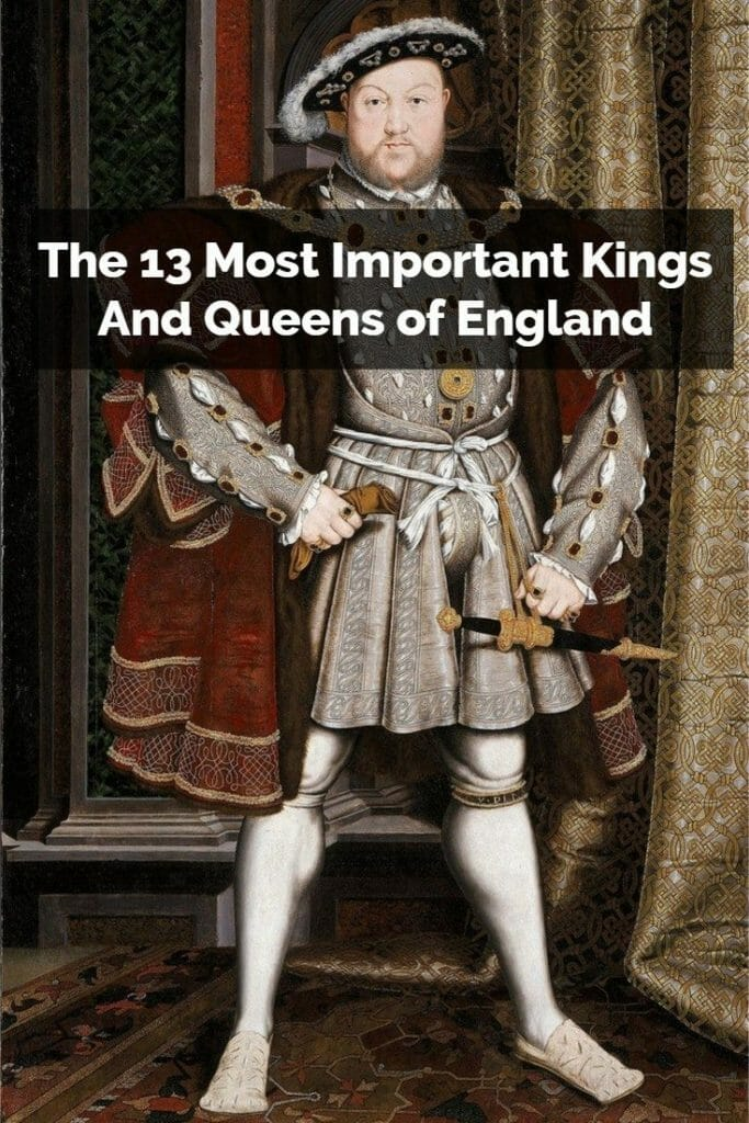 The 13 most important Kings And Queens Of England
