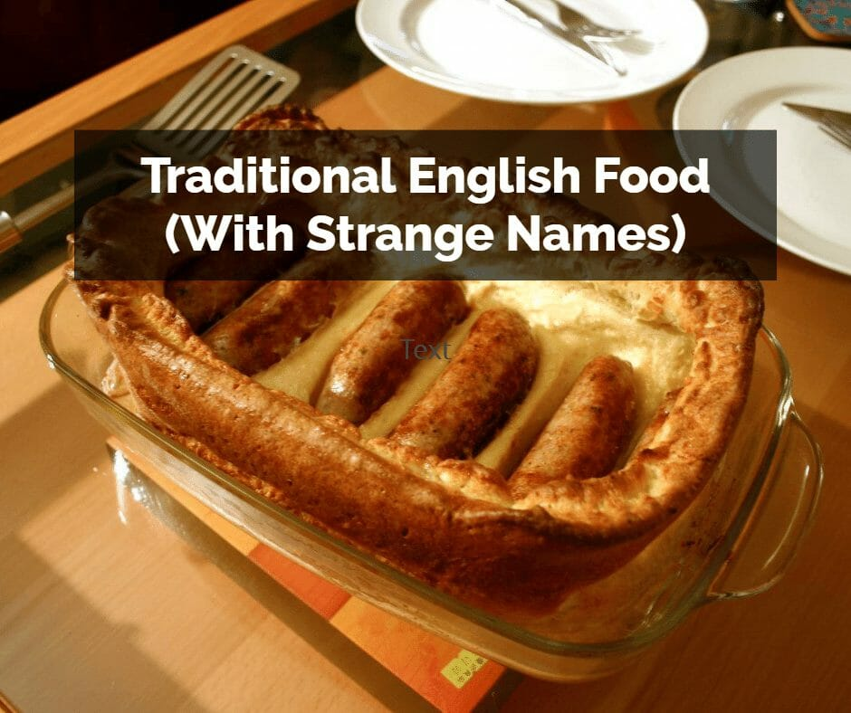 Top 10 Traditional English Foods (With Strange Names)